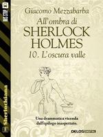 All'ombra di Sherlock Holmes - 10. L'oscura valle