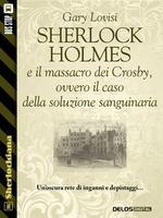 Sherlock Holmes e il massacro dei Crosby, ovvero il caso della soluzione sanguinaria