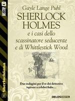 Sherlock Holmes e i casi dello scassinatore seducente e di Whittlestick Wood