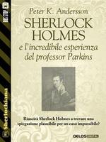 Sherlock Holmes e l'incredibile esperienza del professor Parkins