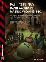 Dagli archivi di mastro Wiggins, Esq.