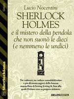 Sherlock Holmes e il mistero della pendola che non suonò le dieci (e nemmeno le undici)