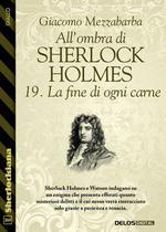 All'ombra di Sherlock Holmes - 19. La fine di ogni carne