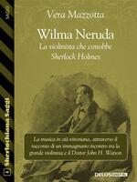 Wilma Neruda. La violinista che conobbe Sherlock Holmes